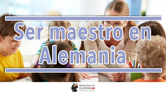 Ser Maestro En Alemania Requisitos Y Pasos A Seguir
